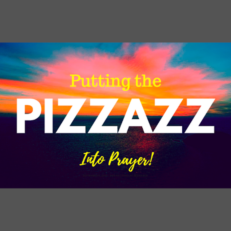 Putting Pizzazz into Prayer